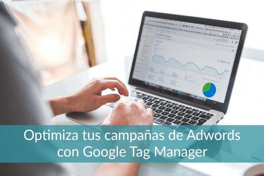 Cómo mejorar el rendimiento de tus campañas de Adwords en Google Tag Manager - campañas de Adwords en Tag Manager