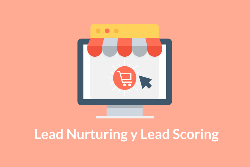 ¿Qué es Lead Nurturing y Lead Scoring? - Lead Nurturing y el Lead Scoringdir título