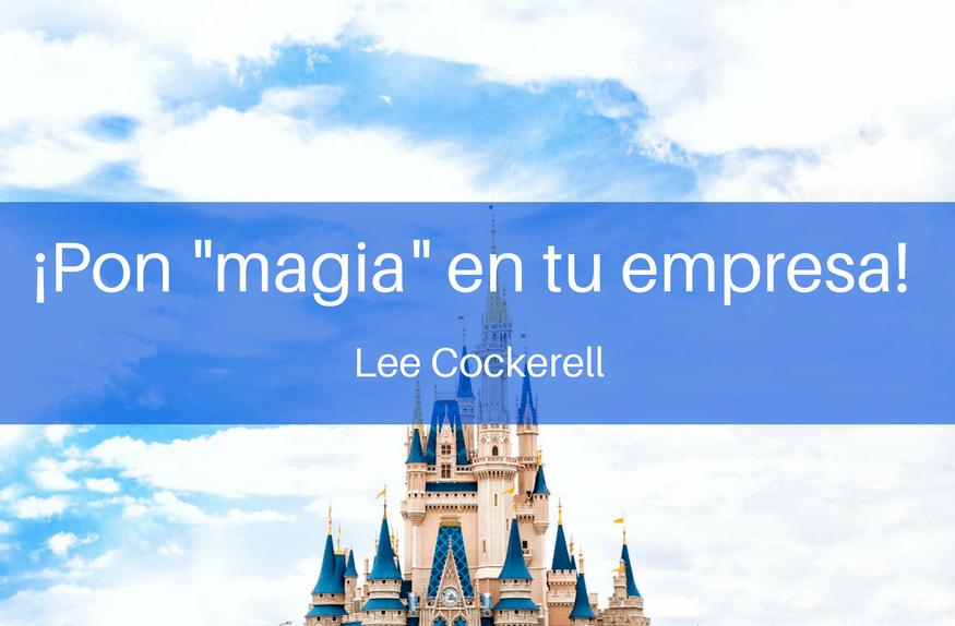 """La importancia de poner """"magia"""" para liderar tu empresa - Pon magia en tu empresa lee cockerell"""