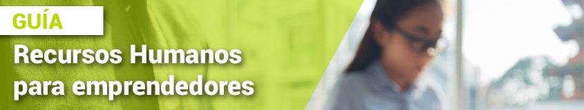 10 consejos de recursos humanos para emprendedores + guía completa - guia recursos humanos para emprendedores