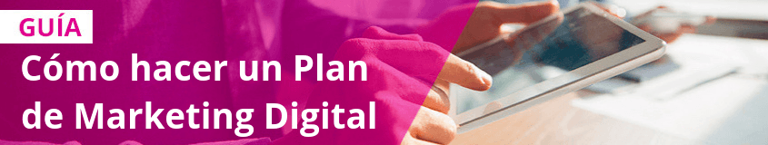 Qué es un plan de Marketing Digital y cómo se hace - Cómo hacer un Plan de Marketing Digital